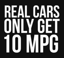 Funny 'Real Cars Only Get 10 MPG' T-Shirt, Hoodies and Accessories by Albany Retro