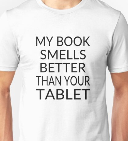 My Book Smells Better Than Your Tablet Unisex T-Shirt