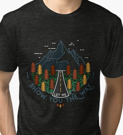 Let me show you the way... Tri-blend T-Shirt