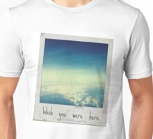 Wish you were here. Unisex T-Shirt