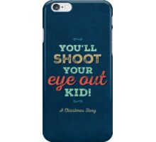 A Christmas Story - You'll Shoot Your Eye Out! iPhone Case/Skin