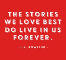 The Stories We Love Best Do Live In Us Forever Kids Clothes