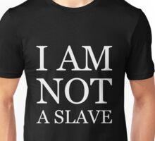I Am Not A Slave Unisex T-Shirt