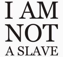 I Am Not A Slave by morrigan