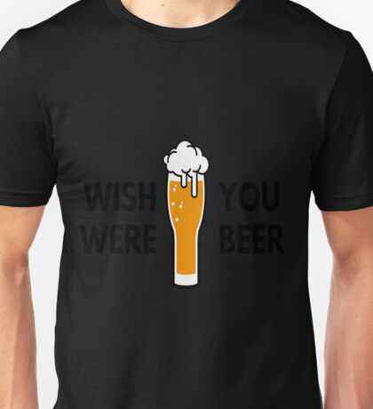 Wish You Were Beer T-Shirt  Unisex T-Shirt