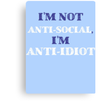 Anti-Idiot Canvas Print