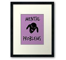 Mental Problems Framed Print