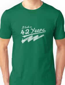 It took me 42 years to look this good Unisex T-Shirt