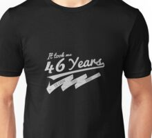 It took me 46 years to look this good Unisex T-Shirt