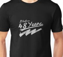 It took me 48 years to look this good Unisex T-Shirt