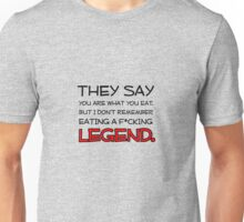 They Say You Are What You Eat But I Don't Remember Eating A F*cking Legend Unisex T-Shirt