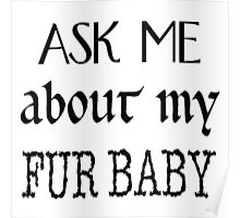 Ask me about my fur baby Poster