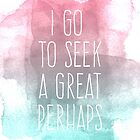 I go to seek a great perhaps, quote by AnnaGo