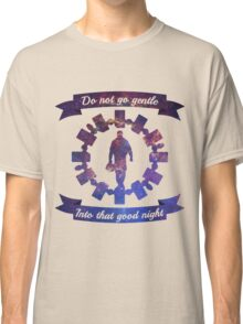 Do Not Go Gentle Classic T-Shirt