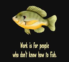Work or Fish Unisex T-Shirt