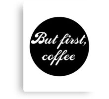 But first coffee, text Canvas Print