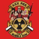 Kick ass! Chew bubble gum! by R-evolution GFX
