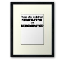 There's a fine line between Numerator and Denominator Framed Print