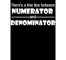 There's a fine line between Numerator and Denominator Photographic Print