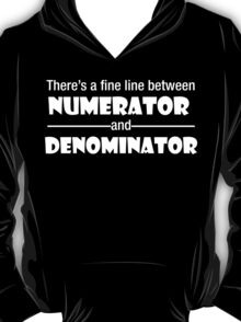 There's a fine line between Numerator and Denominator T-Shirt