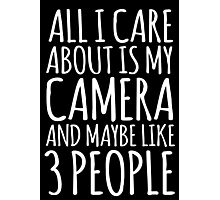 Funny 'All I care about is my camera and like maybe 3 people' White and Black Edition T-shirt Photographic Print