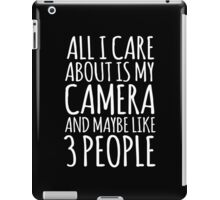 Funny 'All I care about is my camera and like maybe 3 people' White and Black Edition T-shirt iPad Case/Skin