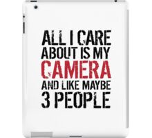 Funny 'All I care about is my camera and like maybe 3 people' T-shirt iPad Case/Skin