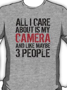 Funny 'All I care about is my camera and like maybe 3 people' T-shirt T-Shirt