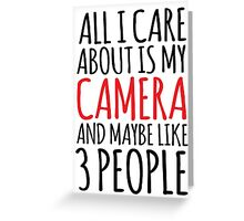 Funny 'All I care about is my camera and like maybe 3 people' t-shirt. What a great gift idea for any camera buff! Photography has never been so fun with this awesome t-shirt and accessories Greeting Card