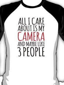 Funny 'All I care about is my camera and like maybe 3 people' t-shirt. What a great gift idea for any camera buff! Photography has never been so fun with this awesome t-shirt and accessories T-Shirt