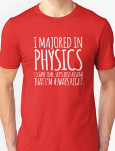 Hilarious 'I majored in physics. To save time, let's just assume that I'm always right' Alternate Colors T-Shirt T-Shirt