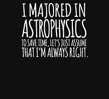 Alternate Hilarious 'I majored in astrophysics. To save time, let's just assume that I'm always right' T-Shirt T-Shirt
