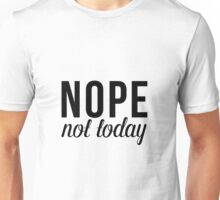 NOPE not today funny text tshirt Unisex T-Shirt