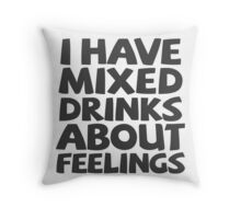 I have mixed drinks about feelings Throw Pillow