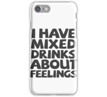 I have mixed drinks about feelings iPhone Case/Skin