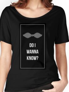 Do I Wanna Know? Women's Relaxed Fit T-Shirt