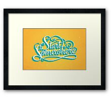 Start Somewhere Framed Print