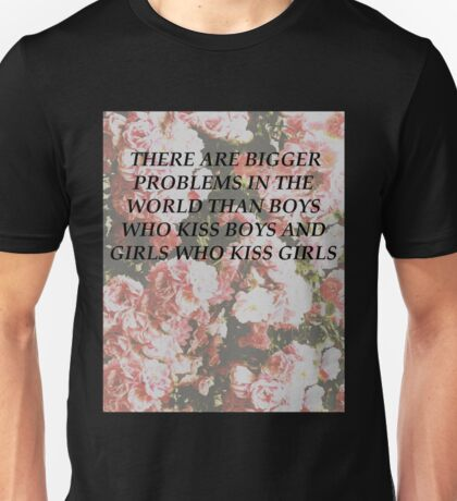"""""""There are bigger problems in the world""""  Unisex T-Shirt"""