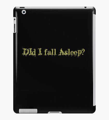 Did I Fall Asleep? iPad Case/Skin