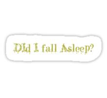 Did I Fall Asleep? Sticker