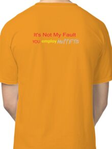 It's Not My Fault YOU employ Muppets Classic T-Shirt