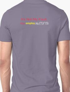 It's Not My Fault YOU employ Muppets T-Shirt