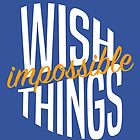 Wish Impossible Things by youngkinderhook