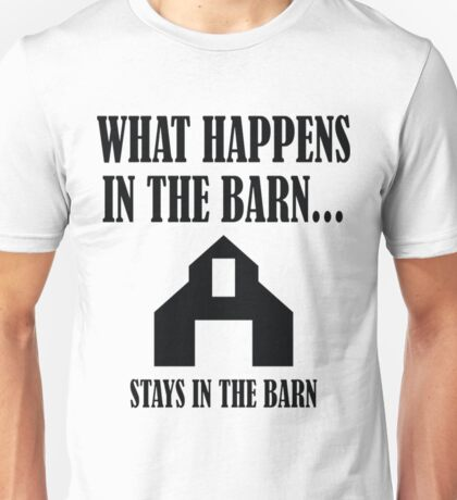 What Happens In The Barn T-Shirt  Unisex T-Shirt