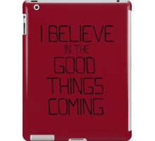 I Believe in the Good Things Coming (Black as Night) iPad Case/Skin