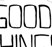 I Believe in the Good Things Coming (Black as Night) Sticker