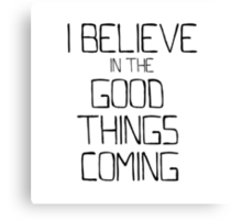 I Believe in the Good Things Coming (Black as Night) Canvas Print