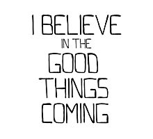 I Believe in the Good Things Coming (Black as Night) Photographic Print