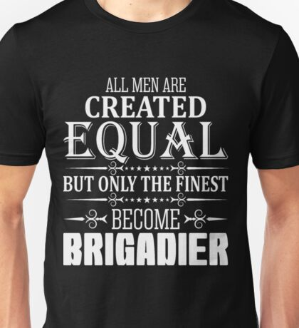 All Men Are Created Equal Brigadier Unisex T-Shirt