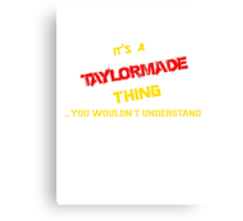 It's a TAYLORMADE thing, you wouldn't understand !! Canvas Print